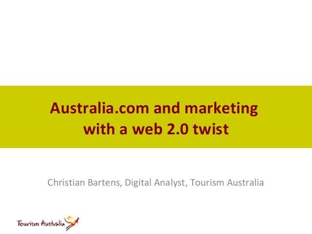 Australia.com and marketing    with a web 2.0 twistChristian Bartens, Digital Analyst, Tourism Australia