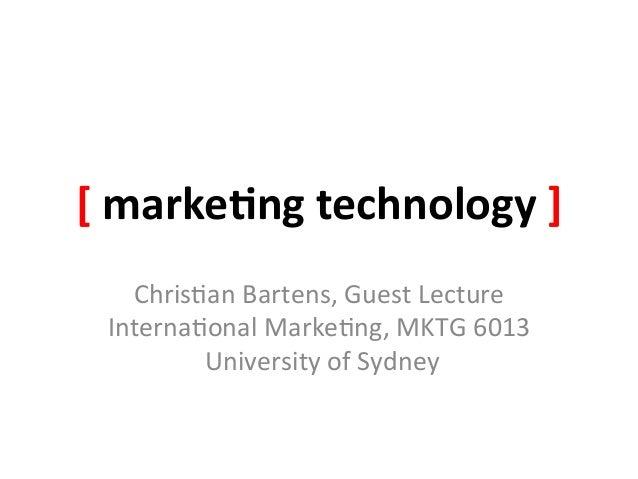 [ marke(ng technology ]     Chris&an Bartens, Guest Lecture   Interna&onal Marke&ng, MKTG 6013    ...