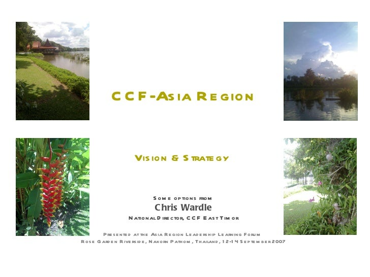 CCF-Asia Region Vision & Strategy  Some options from Chris Wardle National Director, CCF East Timor Presented at the Asia ...