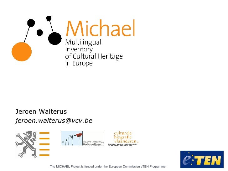 Jeroen Walterus [email_address] The MICHAEL Project is funded under theEuropean Commission eTEN Programme
