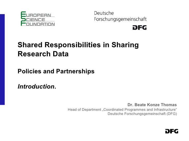 Shared Responsibilities in Sharing  Research Data Policies and Partnerships Introduction . Dr. Beate Konze Thomas Head of ...