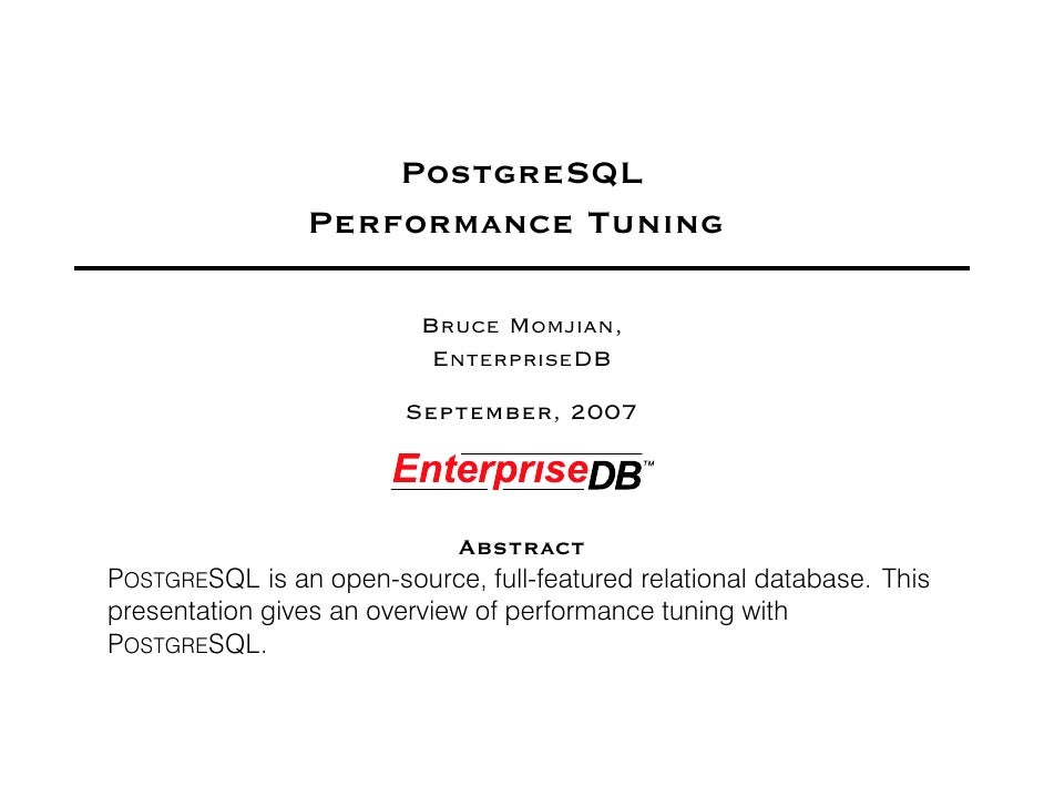 PostgreSQL                 Performance Tuning                            BRUCE MOMJIAN,                            ENTERPR...