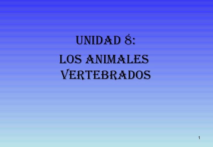 Unidad 8: Los animales  vertebrados