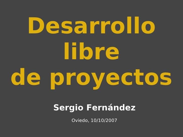 Desarrollo libre de proyectos Sergio Fernández Oviedo, 10/10/200 7