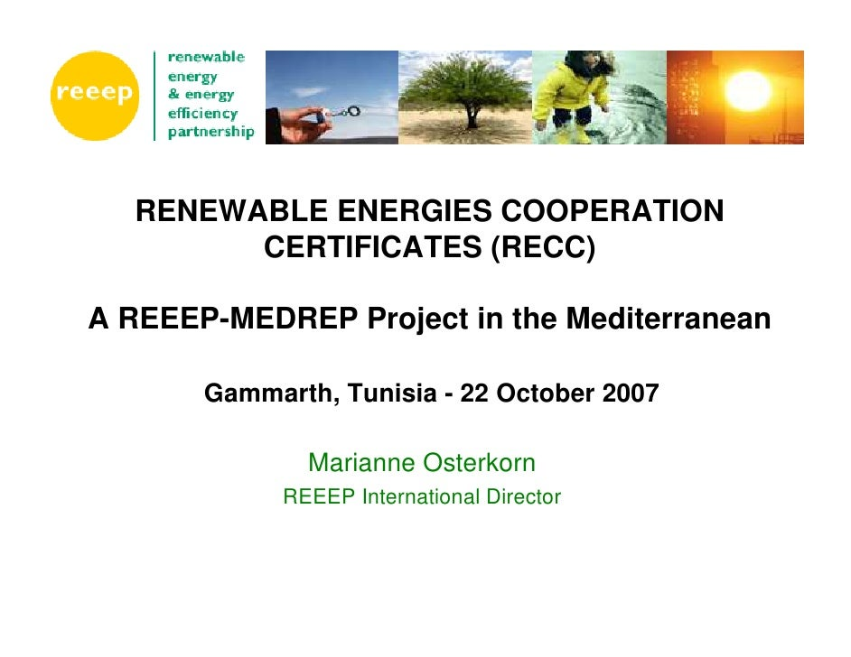 RENEWABLE ENERGIES COOPERATION         CERTIFICATES (RECC)  A REEEP-MEDREP Project in the Mediterranean         Gammarth, ...