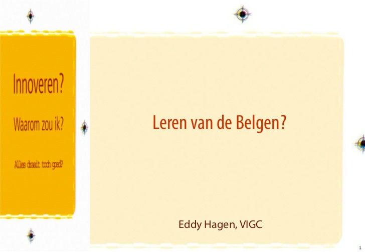 Leren van de Belgen ?    Eddy Hagen, VIGC                        1                        1