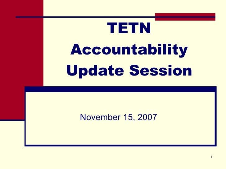 TETN Accountability Update Session November 15, 2007