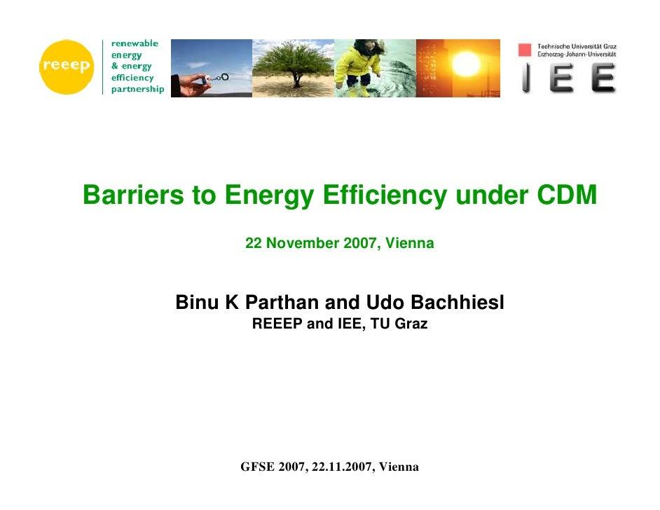 Barriers to Energy Efficiency under CDM              22 November 2007, Vienna           Binu K Parthan and Udo Bachhiesl  ...
