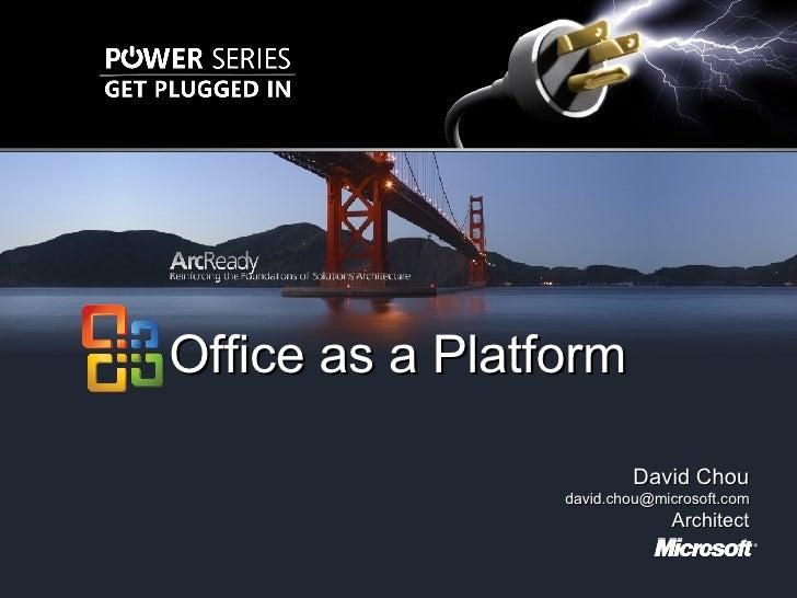<ul><li>David Chou </li></ul><ul><li>[email_address] </li></ul><ul><li>Architect </li></ul>Office as a Platform