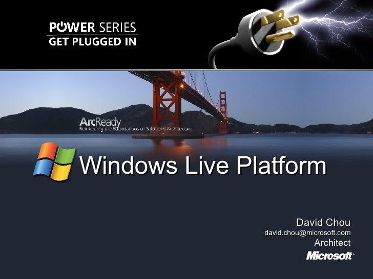 <ul><li>David Chou </li></ul><ul><li>[email_address] </li></ul><ul><li>Architect </li></ul>Windows Live Platform