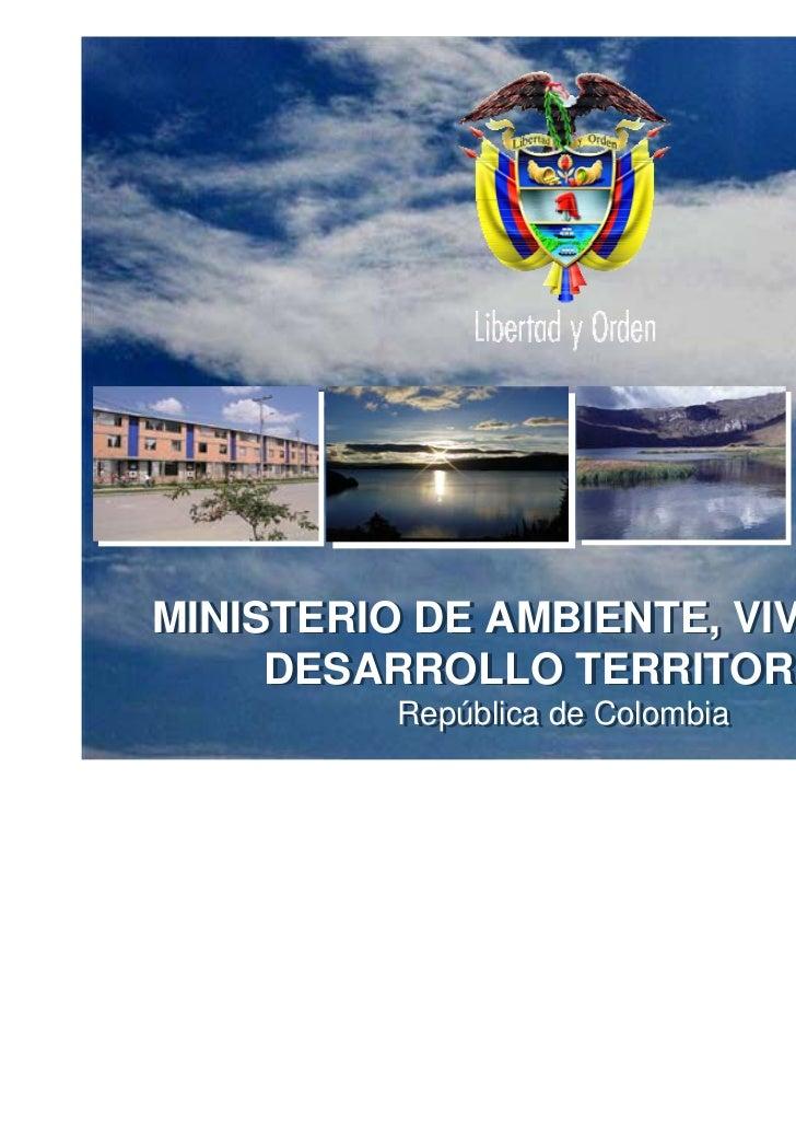 Ministerio de Ambiente, Vivienda y   Ministerio de Ambiente, Vivienda y   Desarrollo Territorial   Desarrollo Territorial ...