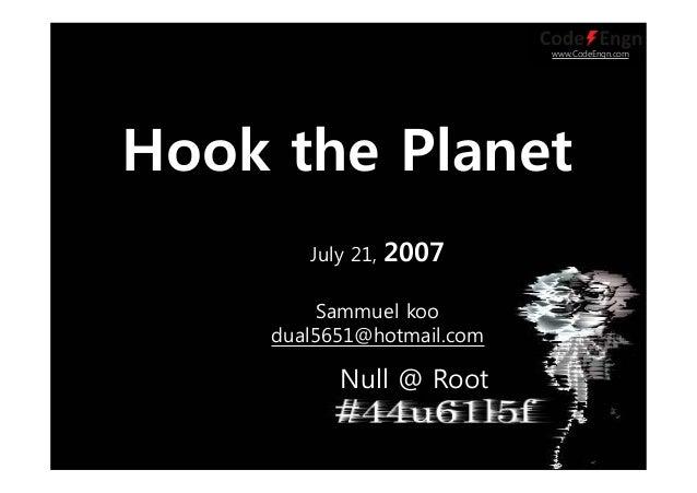 www.CodeEngn.comJuly 21, 2007Sammuel koodual5651@hotmail.comNull @ RootHook the Planet