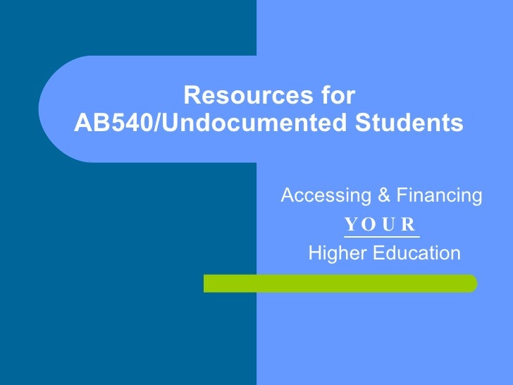 Resources for AB540/Undocumented Students Accessing & Financing  YOUR   Higher Education