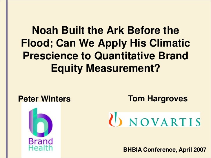 Noah Built the Ark Before the Flood; Can We Apply His Climatic Prescience to Quantitative Brand Equity Measurement?<br />T...