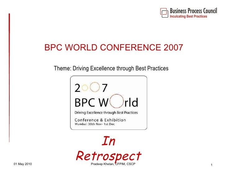 BPC WORLD CONFERENCE 2007 Theme: Driving Excellence through Best Practices 01 May 2010 Pradeep Khetan, CFPIM, CSCP In Retr...
