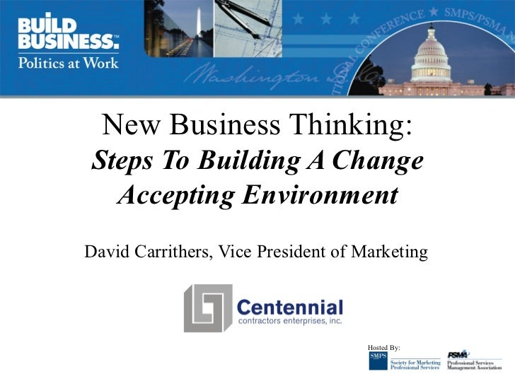 New Business Thinking: Steps To Building A Change Accepting Environment David Carrithers, Vice President of Marketing