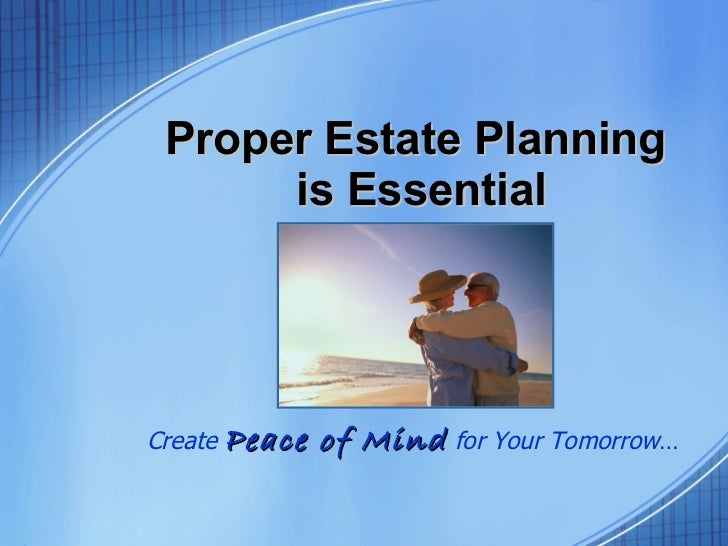 Proper Estate Planning  is Essential Create  Peace of Mind  for Your Tomorrow …