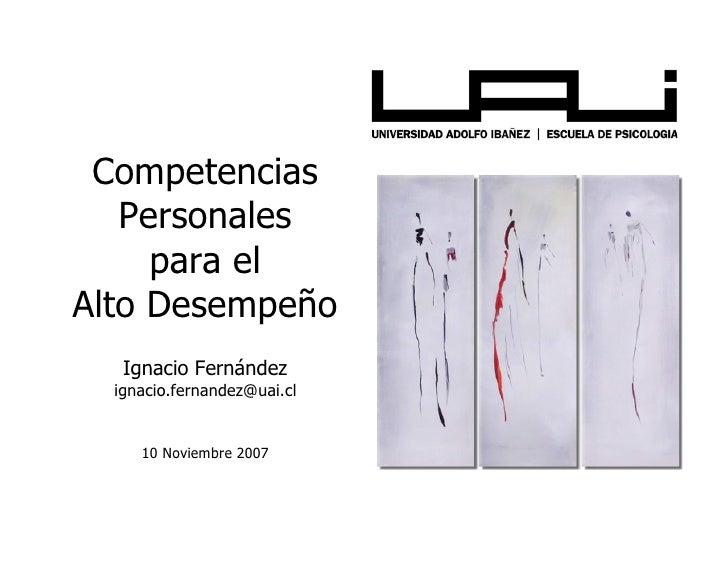 Competencias    Personales      para el Alto Desempeño    Ignacio Fernández   ignacio.fernandez@uai.cl        10 Noviembre...