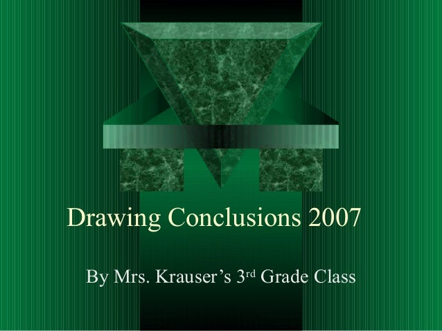 Drawing Conclusions 2007 By Mrs. Krauser's 3rd Grade Class