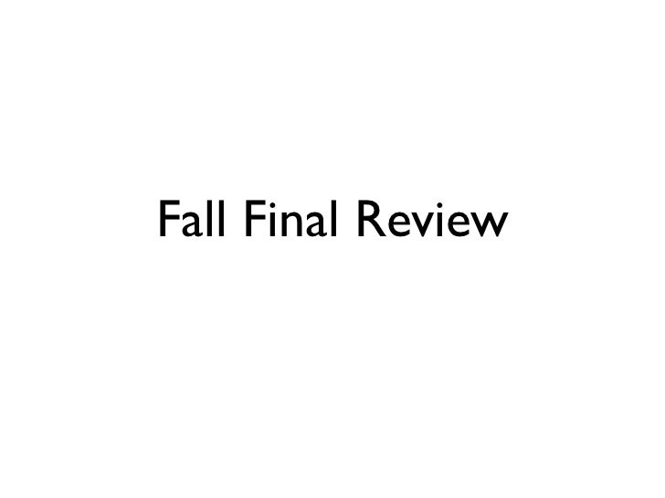 Fall Final Review
