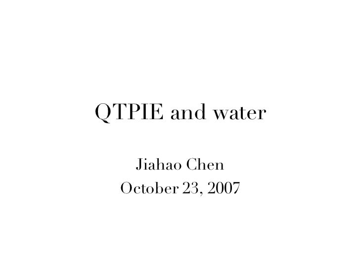 QTPIE and water Jiahao Chen October 23, 2007