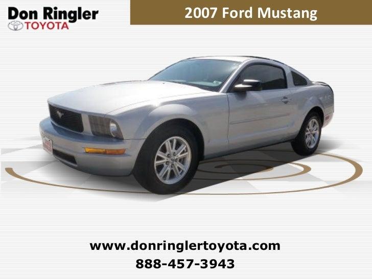 2007 Ford Mustang 888-457-3943 www.donringlertoyota.com
