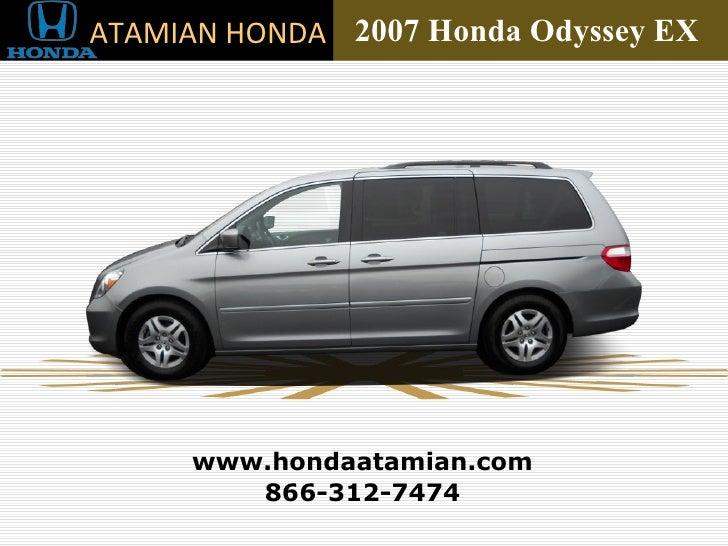 2007 Honda Odyssey EX  866-312-7474 www.hondaatamian.com ATAMIAN HONDA