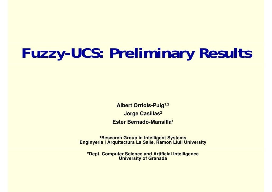 Fuzzy-UCS: Preliminary Results                            Albert Orriols-Puig1,2                                 Orriols P...