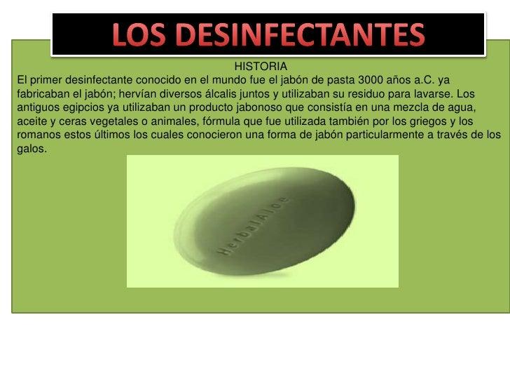 LOS DESINFECTANTES<br />HISTORIA<br />El primer desinfectante conocido en el mundo fue el jabón de pasta 3000 años a.C. ya...