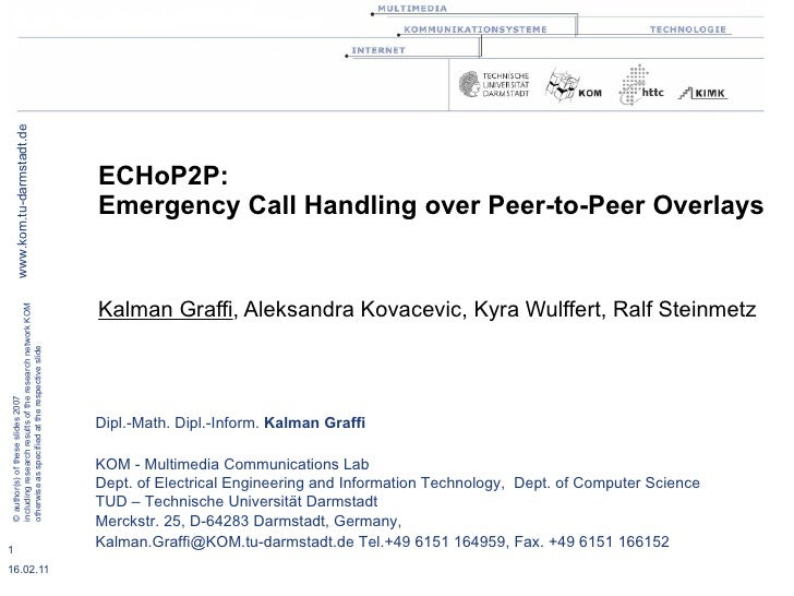 ECHoP2P:  Emergency Call Handling over Peer-to-Peer Overlays Kalman Graffi , Aleksandra Kovacevic, Kyra Wulffert, Ralf Ste...