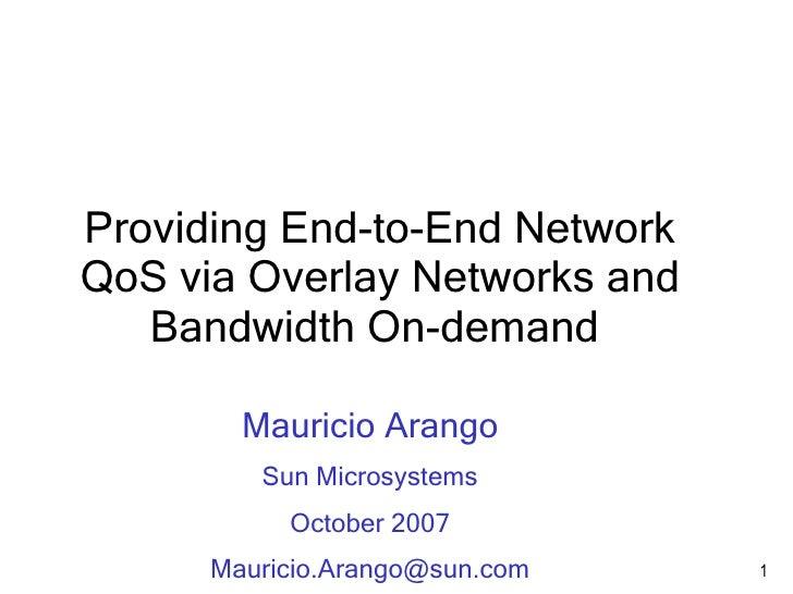 Providing End-to-End Network QoS via Overlay Networks and    Bandwidth On-demand          Mauricio Arango          Sun Mic...
