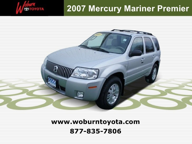 2007 Mercury Mariner Premierwww.woburntoyota.com   877-835-7806