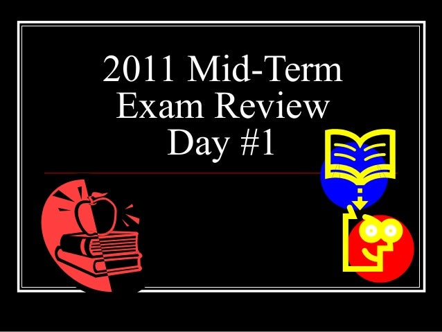 2011 Mid-Term Exam Review    Day #1