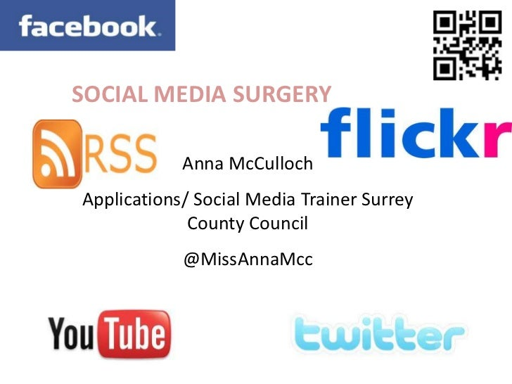 SOCIAL MEDIA SURGERY            Anna McCullochApplications/ Social Media Trainer Surrey             County Council        ...
