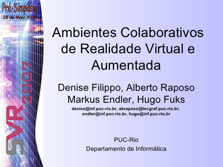 Ambientes Colaborativos de Realidade Virtual e Aumentada   Denise Filippo, Alberto Raposo Markus Endler, Hugo Fuks denise@...
