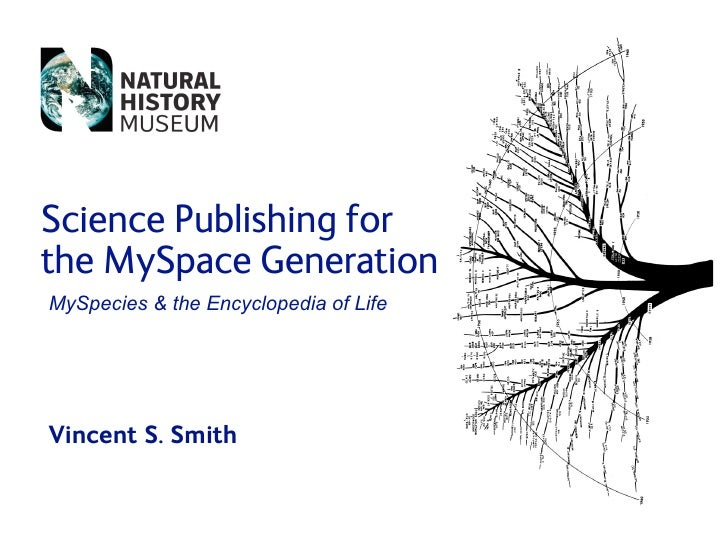 Science Publishing for the MySpace Generation MySpecies  the Encyclopedia of Life     Vincent S. Smith