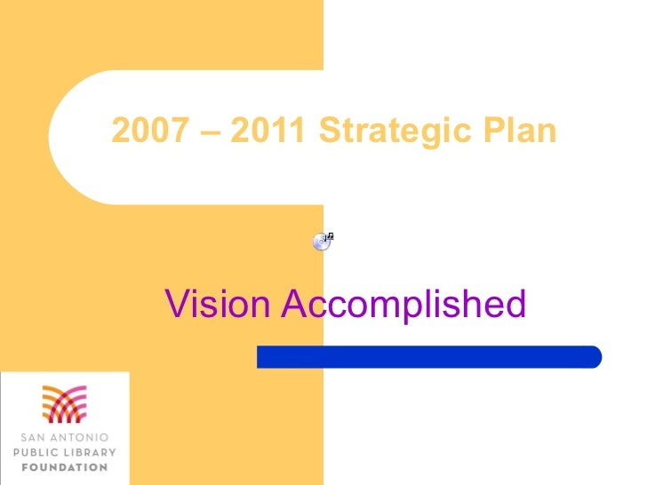 2007 – 2011 Strategic Plan Vision Accomplished