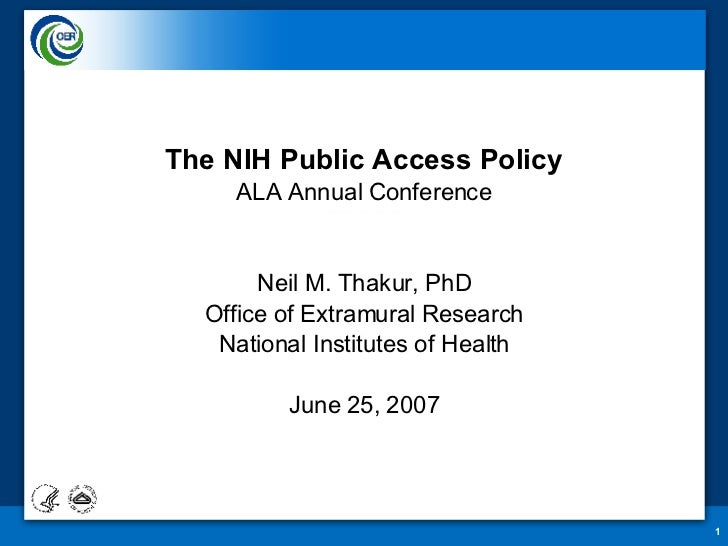 The NIH Public Access Policy ALA Annual Conference Neil M. Thakur, PhD Office of Extramural Research National Institutes o...