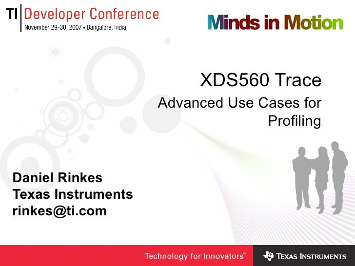 XDS560 Trace Daniel Rinkes Texas Instruments [email_address] Advanced Use Cases for Profiling