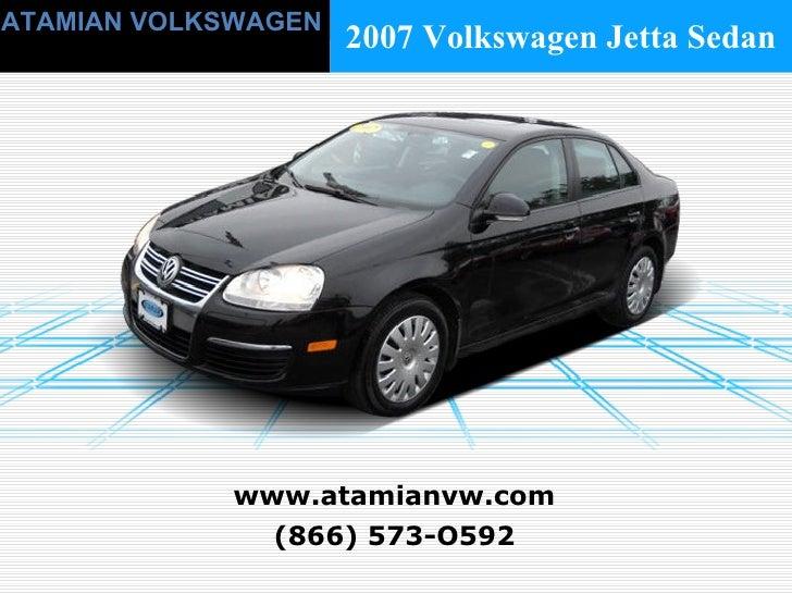 (866) 573-O592 www.atamianvw.com ATAMIAN VOLKSWAGEN 2007 Volkswagen Jetta Sedan