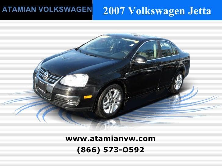 (866) 573-O592 www.atamianvw.com ATAMIAN VOLKSWAGEN 2007 Volkswagen Jetta