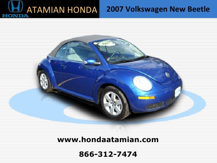 2007 Volkswagen New Beetle 866-312-7474 ATAMIAN HONDA www.hondaatamian.com