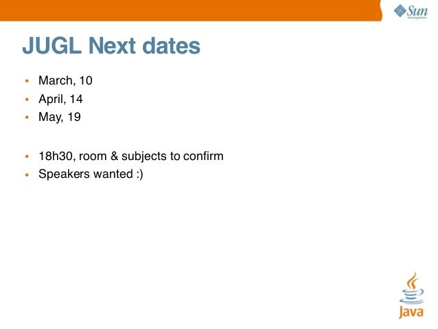 JUGL Next dates • March, 10 • April, 14 • May, 19 • 18h30, room & subjects to confirm • Speakers wanted :)