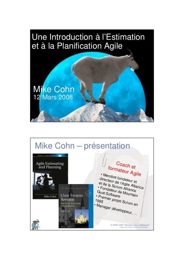 © 2003−2007 Mountain Goat Software Traduit par Fabrice Aimetti le 30/05/2009 ® ® Mike Cohn 12 Mars 2008 Une Introduction à...