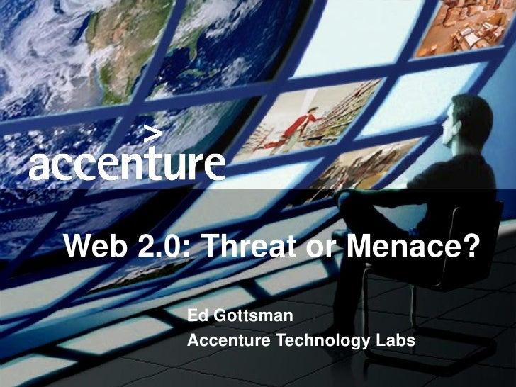 Web 2.0: Threat or Menace?                                                 Ed Gottsman                                    ...