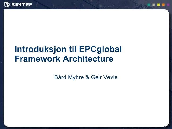Introduksjon til EPCglobal Framework Architecture Bård Myhre & Geir Vevle