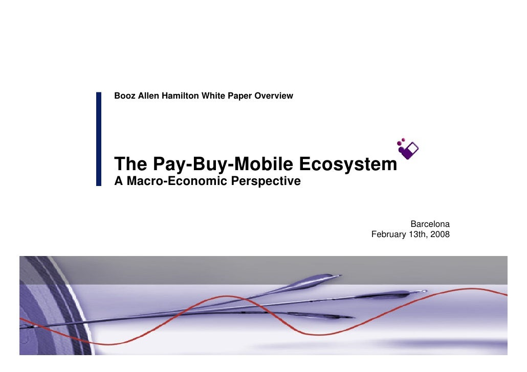 2008 05 - booz allen hamilton - gsma congress - 2-pay-buy-mobile ecosystem – a macro-economic perspective