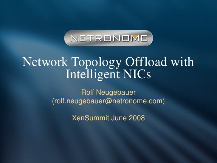Network Topology Offload with         Intelligent NICs                Rolf Neugebauer      (rolf.neugebauer@netronome.com)...