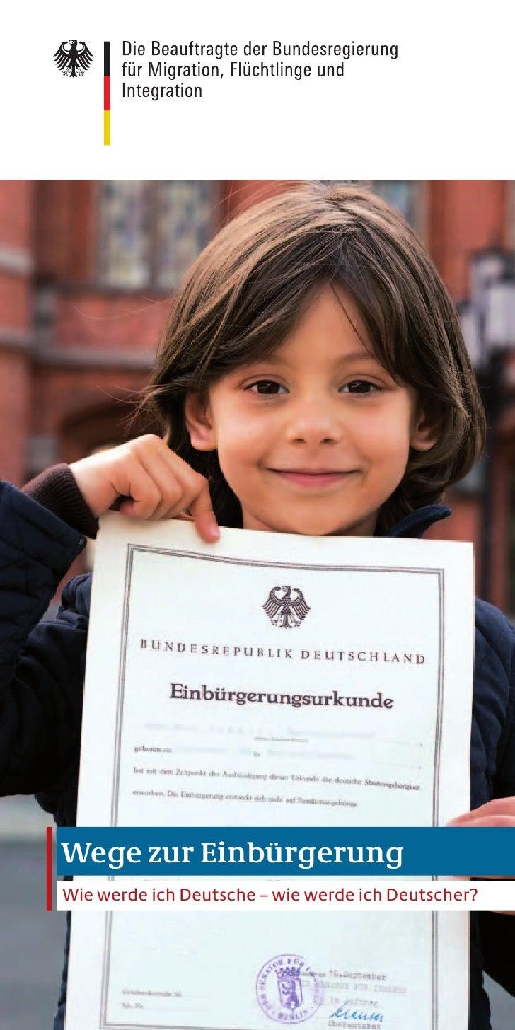Wege zur Einbürgerung Wie werde ich Deutsche – wie werde ich Deutscher?