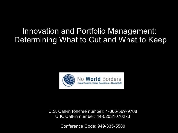 Innovation and Portfolio Management:  Determining What to Cut and What to Keep   U.S. Call-in toll-free number: 1-866-569-...